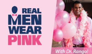 Dr. Ranganathan Supports Real Men Wear Pink